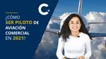 Ser piloto de aviación comercial en 2021